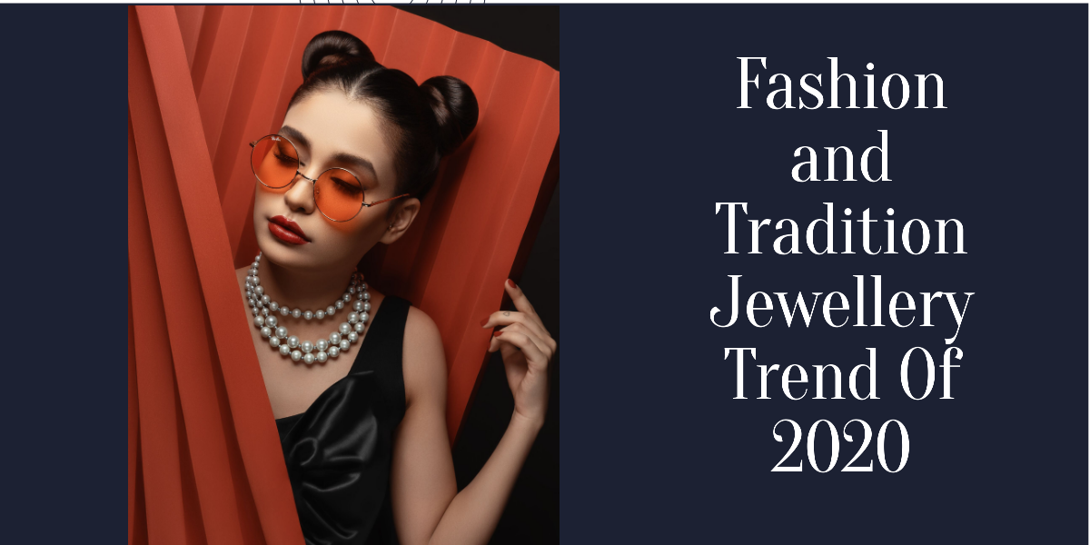Fashion and traditional Jewellery trend of 2020