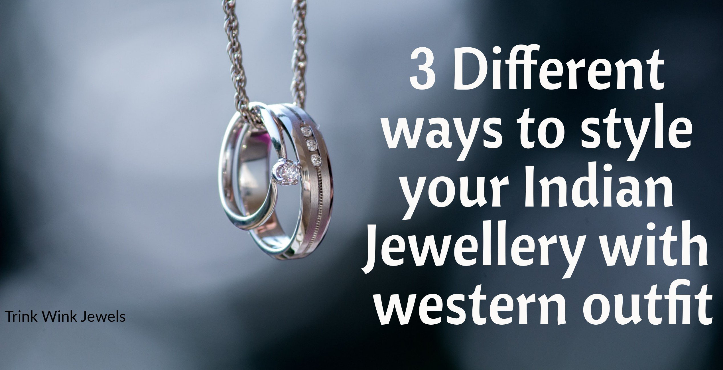 Different ways to style to western jewellery with indian outfit