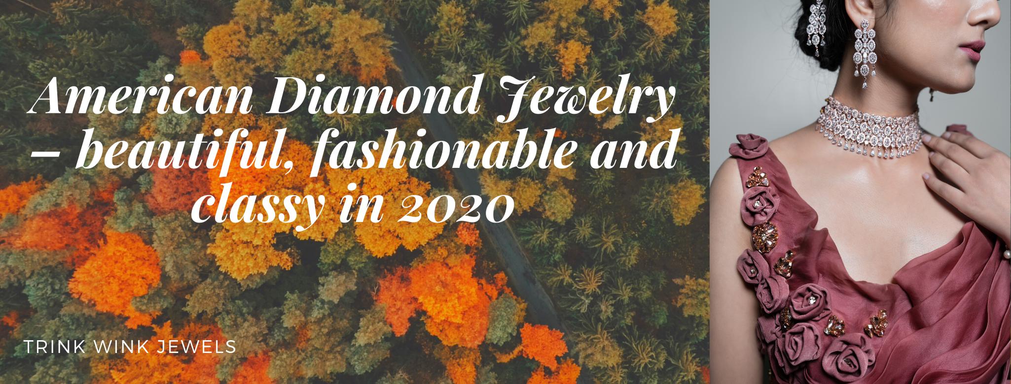 American Diamond Jewelry – beautiful, fashionable and classy in 2020