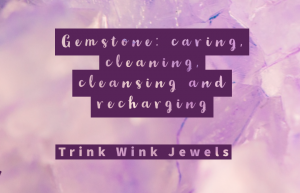 Gemstone: caring, cleaning, cleansing and recharging